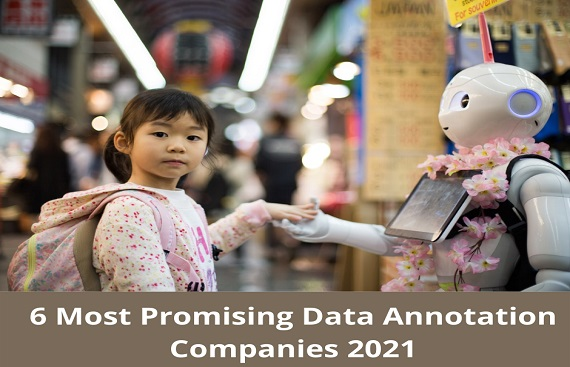 6 of the Most Promising Data Annotation Companies to Watch out for in 2021 and Beyond