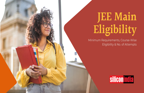 JEE Main Eligibility - Check Minimum Requirements, Course-Wise Eligibility & No. of Attempts