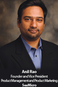 Anil Rao, Founder and Vice President, Product Management and Product Marketing, SeaMicro