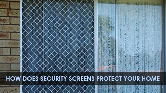 How does security screens protect your home