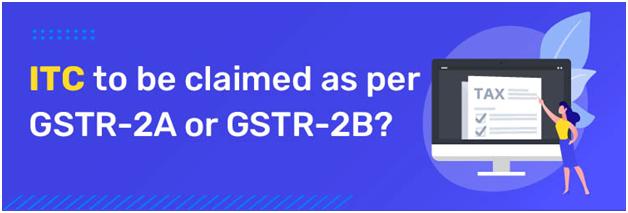 Should I claim Input Tax Credit as per GSTR-2A or GSTR-2B? March 2021 Update
