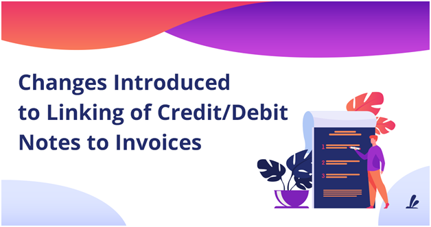 Changes introduced on the GSTN Portal-Delinking or Credit & Debit Notes from Invoice