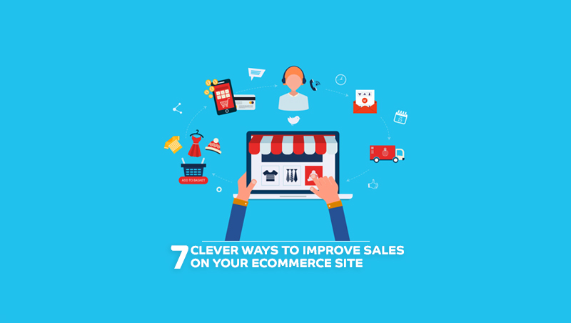 7 Clever Ways to Improve Sales on Your Ecommerce Site