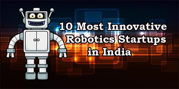 10 Most Innovative Robotics Startups In India