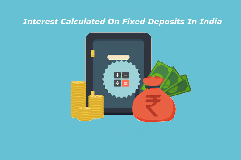 How is Interest Calculated on Fixed Deposits in India?