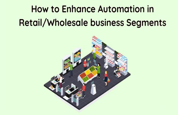 How to Enhance Automation in Retail/Wholesale business Segments