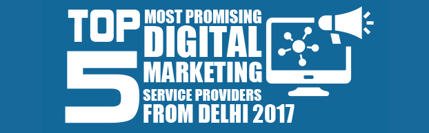 Top 5 Most Promising Digital Marketing Service Providers from Delhi 2017