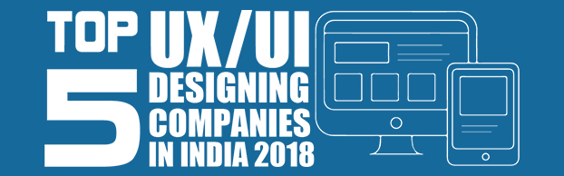 Top 5 UX/UI Designing Companies in India - 2018